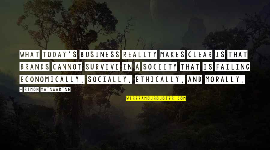 Reality And Quotes By Simon Mainwaring: What today's business reality makes clear is that