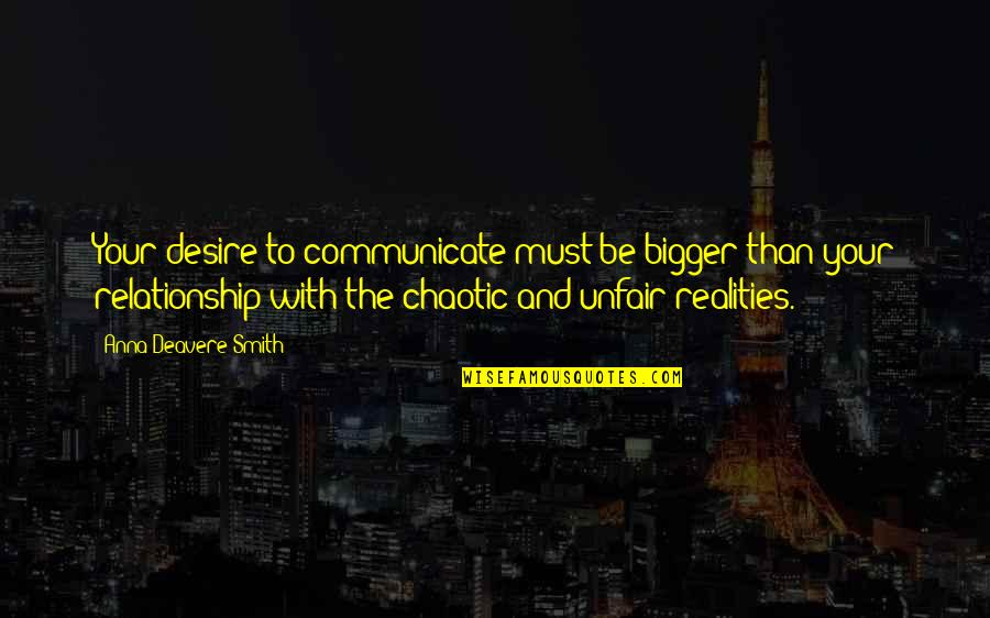 Reality In Relationship Quotes By Anna Deavere Smith: Your desire to communicate must be bigger than