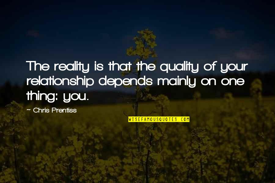 Reality In Relationship Quotes By Chris Prentiss: The reality is that the quality of your