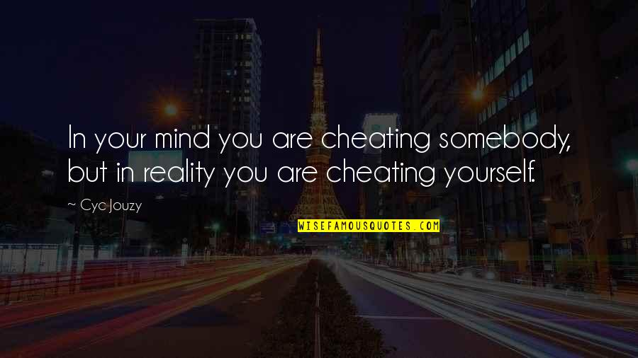 Reality In Relationship Quotes By Cyc Jouzy: In your mind you are cheating somebody, but