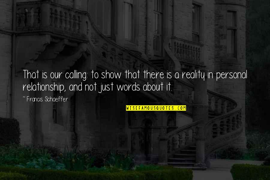Reality In Relationship Quotes By Francis Schaeffer: That is our calling: to show that there