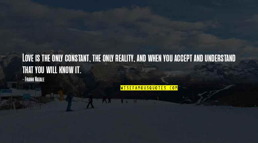 Reality In Relationship Quotes By Frank Natale: Love is the only constant, the only reality,