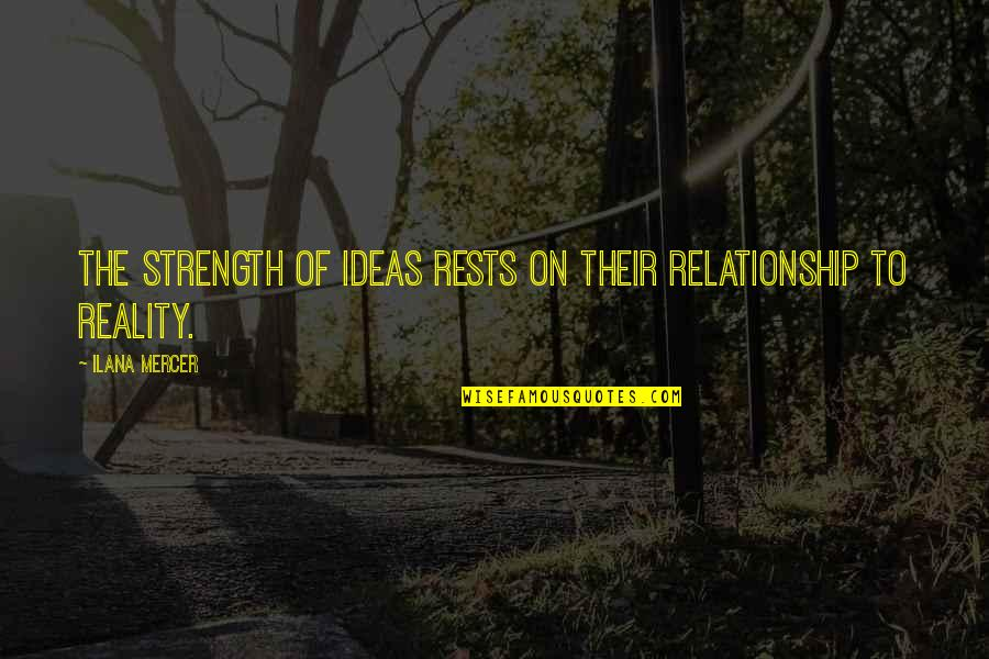 Reality In Relationship Quotes By Ilana Mercer: The strength of ideas rests on their relationship