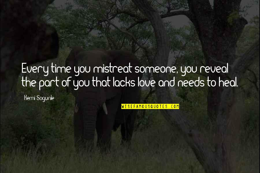Reality In Relationship Quotes By Kemi Sogunle: Every time you mistreat someone, you reveal the