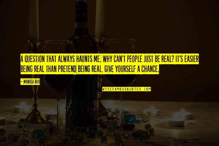 Reality In Relationship Quotes By Manasa Rao: A question that always haunts me. Why can't