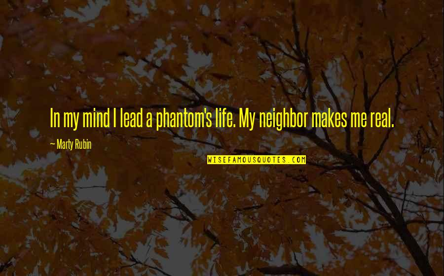 Reality In Relationship Quotes By Marty Rubin: In my mind I lead a phantom's life.
