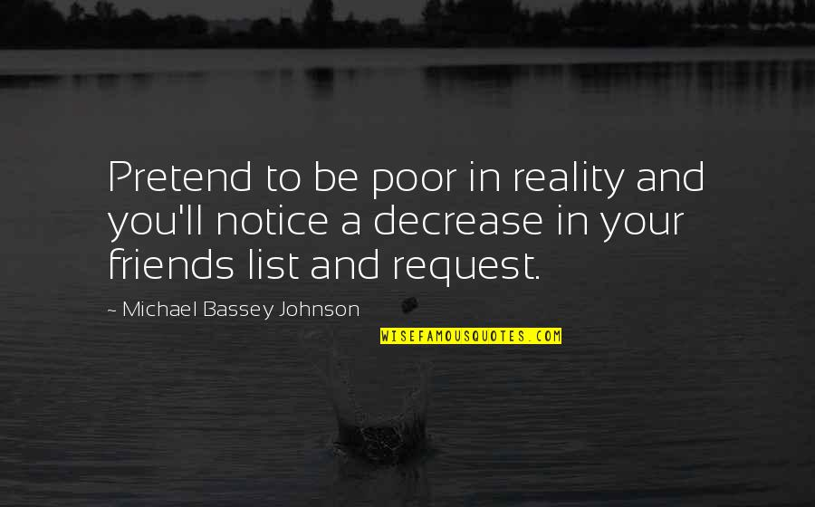 Reality In Relationship Quotes By Michael Bassey Johnson: Pretend to be poor in reality and you'll