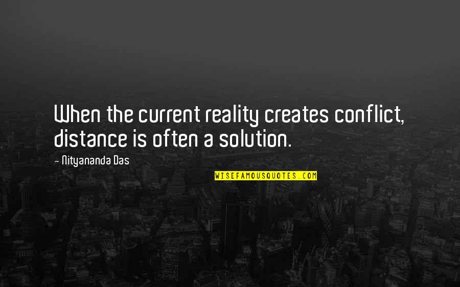 Reality In Relationship Quotes By Nityananda Das: When the current reality creates conflict, distance is
