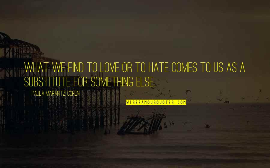 Reality In Relationship Quotes By Paula Marantz Cohen: What we find to love or to hate