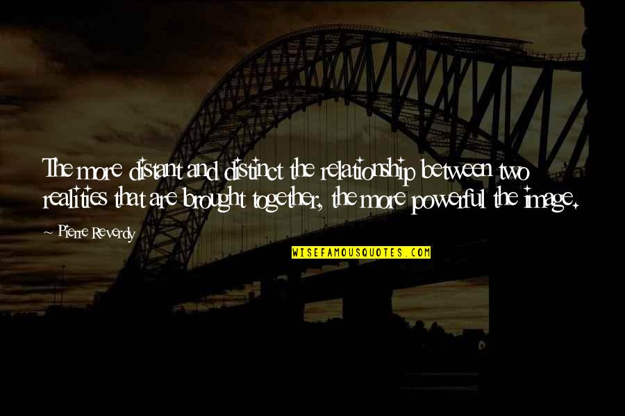 Reality In Relationship Quotes By Pierre Reverdy: The more distant and distinct the relationship between