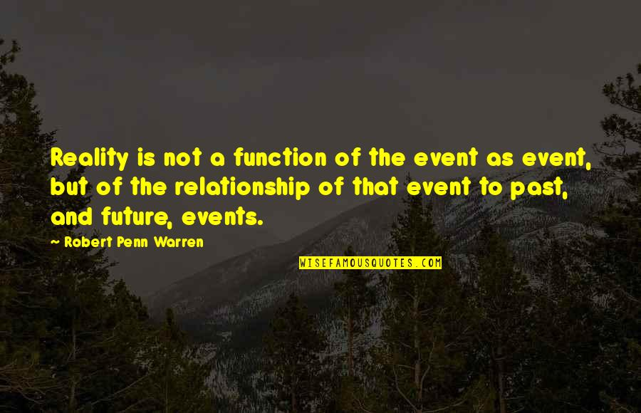 Reality In Relationship Quotes By Robert Penn Warren: Reality is not a function of the event