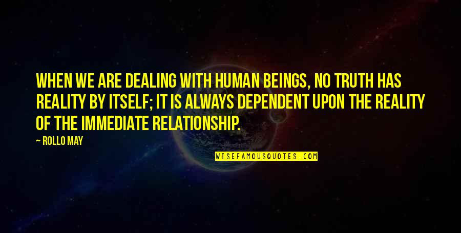 Reality In Relationship Quotes By Rollo May: When we are dealing with human beings, no