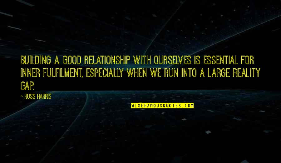 Reality In Relationship Quotes By Russ Harris: Building a good relationship with ourselves is essential