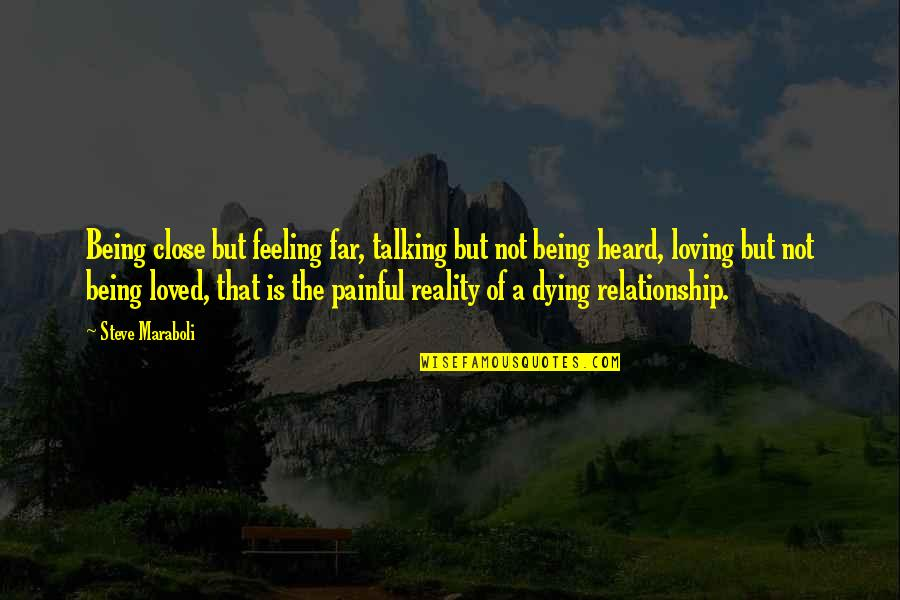 Reality In Relationship Quotes By Steve Maraboli: Being close but feeling far, talking but not