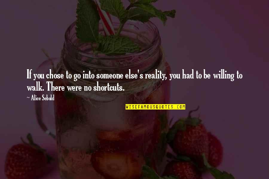 Reality Of Relationships Quotes By Alice Sebold: If you chose to go into someone else's