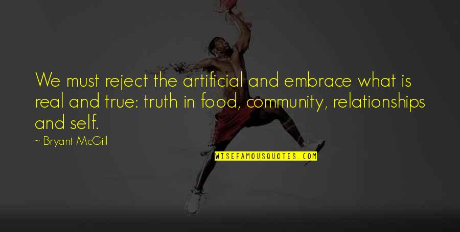 Reality Of Relationships Quotes By Bryant McGill: We must reject the artificial and embrace what