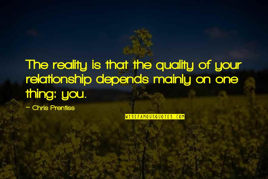 Reality Of Relationships Quotes By Chris Prentiss: The reality is that the quality of your