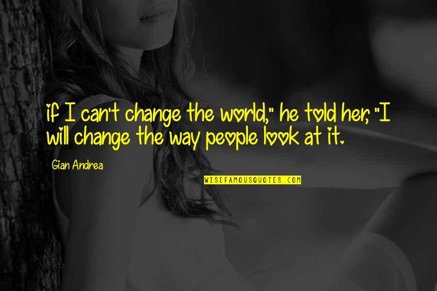 "Reality Of Relationships Quotes By Gian Andrea: if I can't change the world,"" he told"