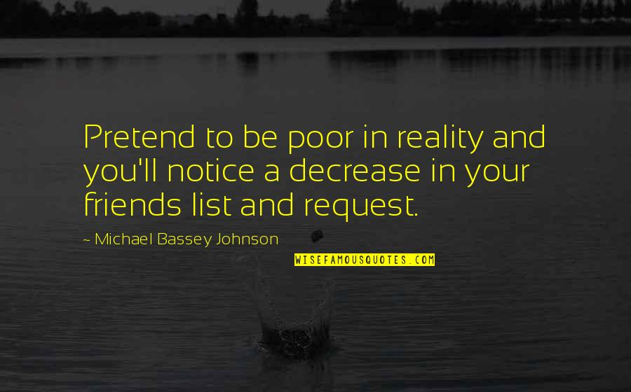 Reality Of Relationships Quotes By Michael Bassey Johnson: Pretend to be poor in reality and you'll