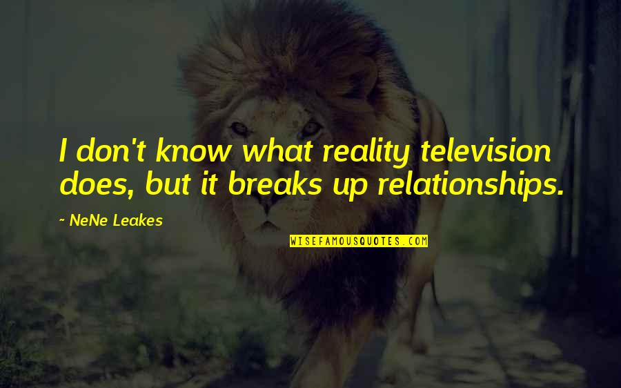 Reality Of Relationships Quotes By NeNe Leakes: I don't know what reality television does, but