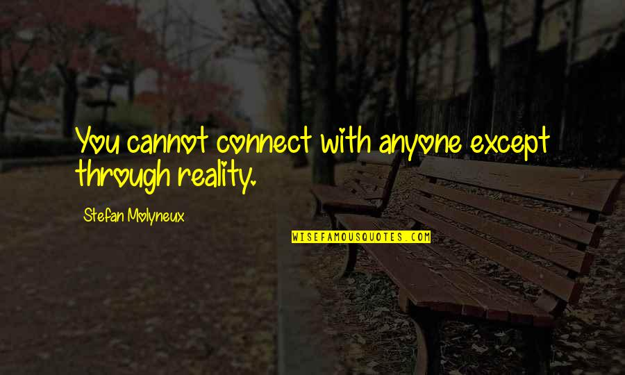 Reality Of Relationships Quotes By Stefan Molyneux: You cannot connect with anyone except through reality.