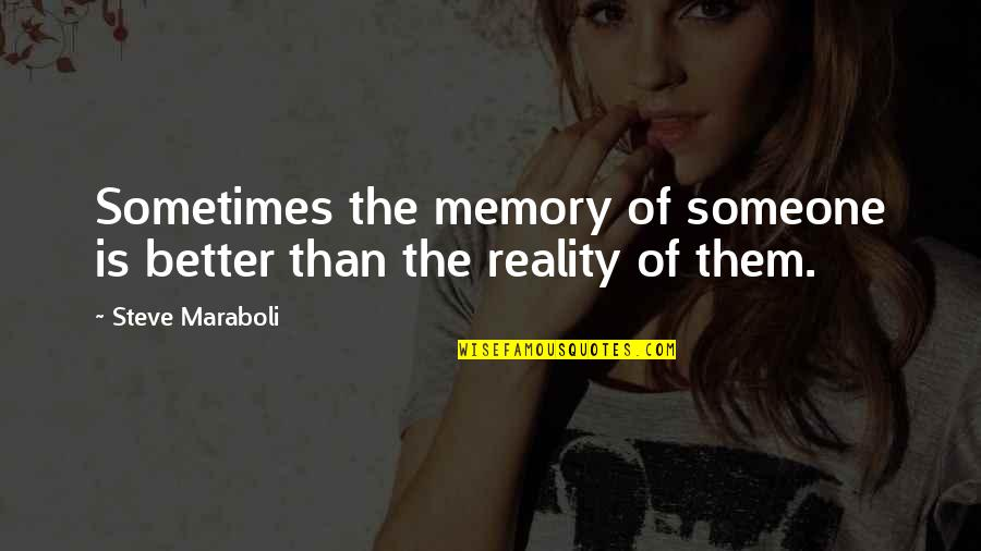 Reality Of Relationships Quotes By Steve Maraboli: Sometimes the memory of someone is better than