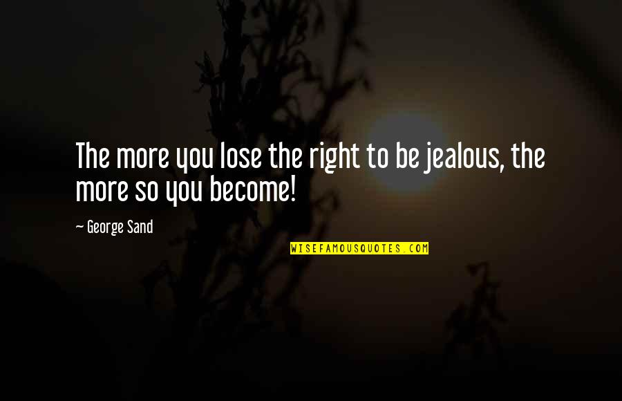 Realization About Friends Quotes By George Sand: The more you lose the right to be