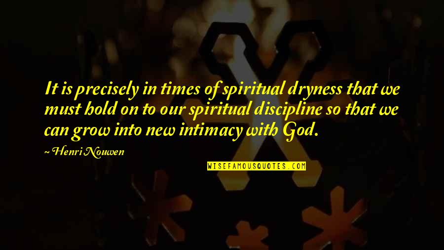 Realization About Friends Quotes By Henri Nouwen: It is precisely in times of spiritual dryness