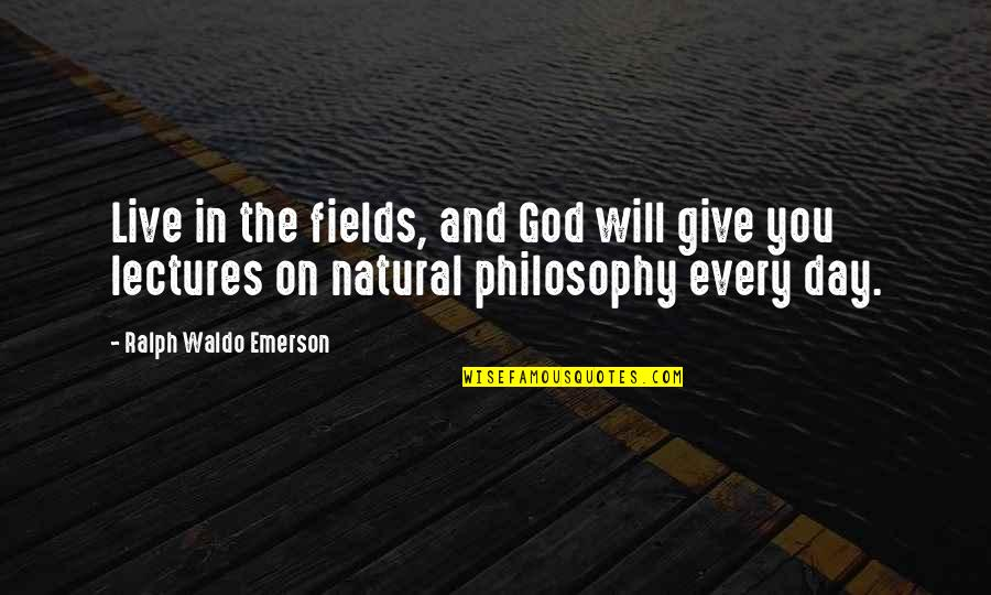 Realization About Friends Quotes By Ralph Waldo Emerson: Live in the fields, and God will give
