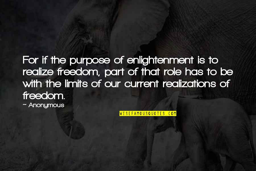 Realizations Quotes By Anonymous: For if the purpose of enlightenment is to