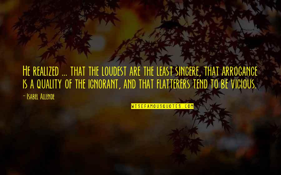 Realizations Quotes By Isabel Allende: He realized ... that the loudest are the
