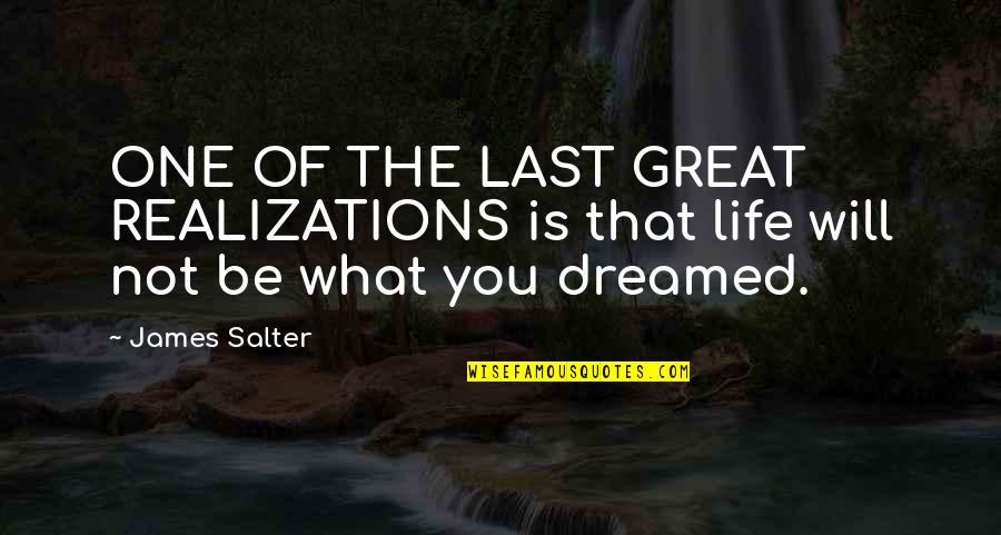 Realizations Quotes By James Salter: ONE OF THE LAST GREAT REALIZATIONS is that