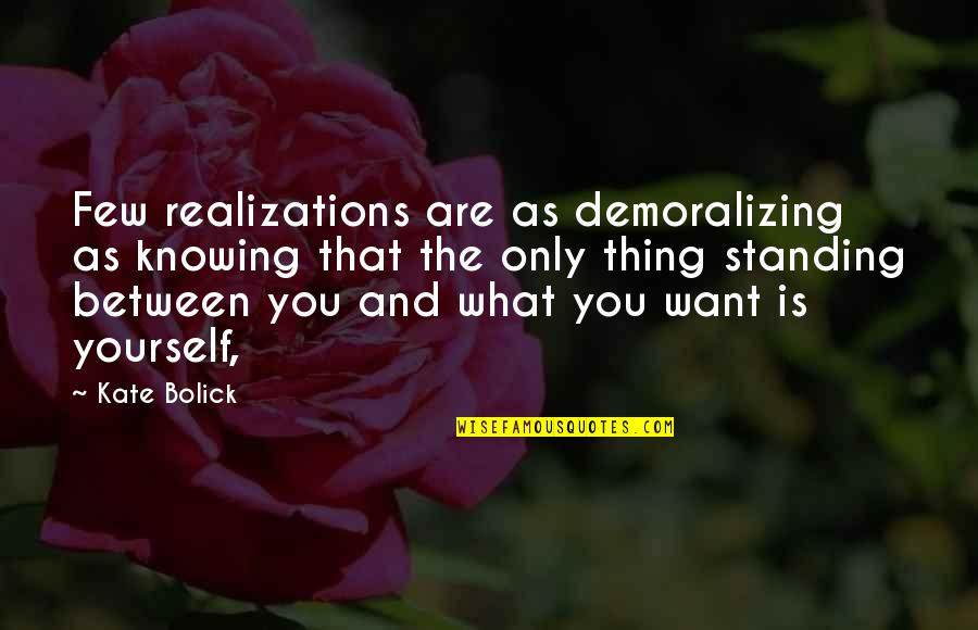 Realizations Quotes By Kate Bolick: Few realizations are as demoralizing as knowing that