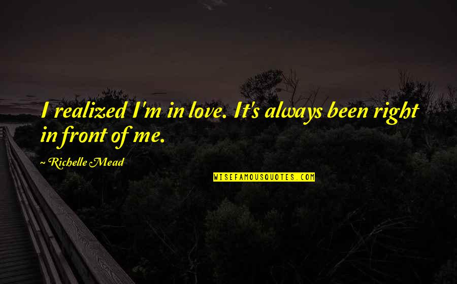 Realizations Quotes By Richelle Mead: I realized I'm in love. It's always been