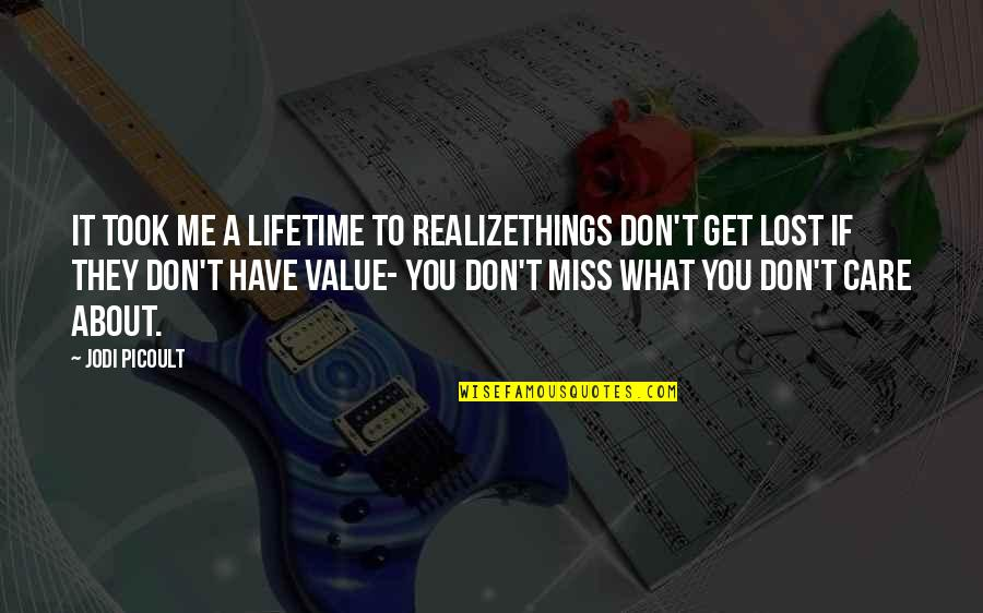 Realizethings Quotes By Jodi Picoult: It took me a lifetime to realizethings don't