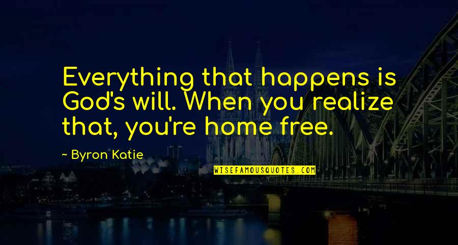 Realizing Everything Will Be Ok Quotes By Byron Katie: Everything that happens is God's will. When you
