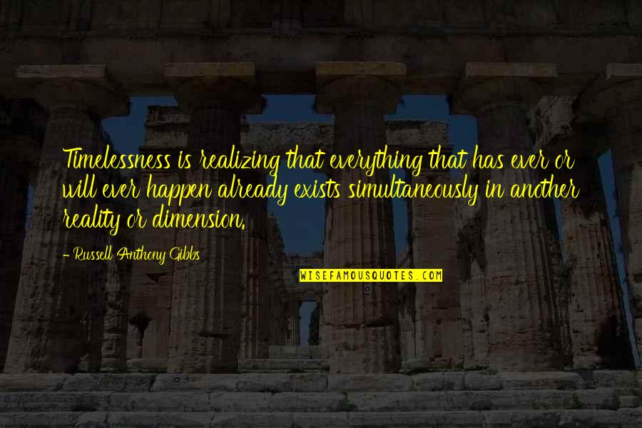 Realizing Everything Will Be Ok Quotes By Russell Anthony Gibbs: Timelessness is realizing that everything that has ever