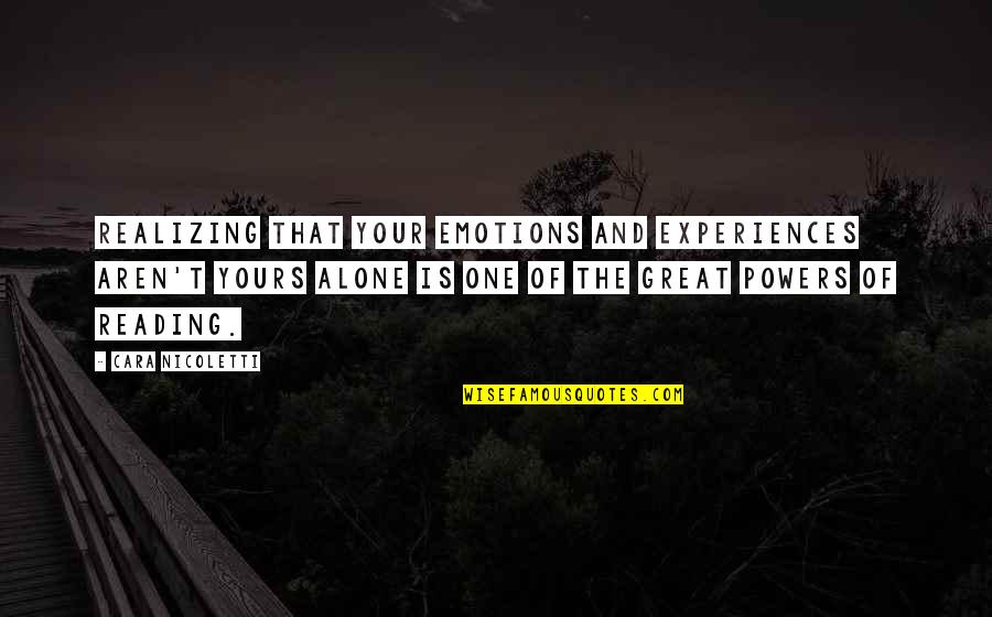 Realizing You Are Alone Quotes By Cara Nicoletti: Realizing that your emotions and experiences aren't yours