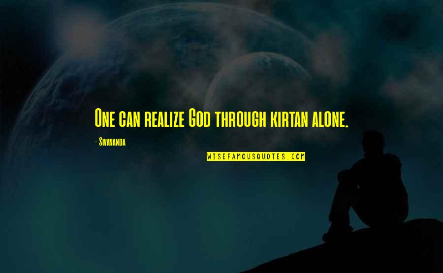 Realizing You Are Alone Quotes By Sivananda: One can realize God through kirtan alone.