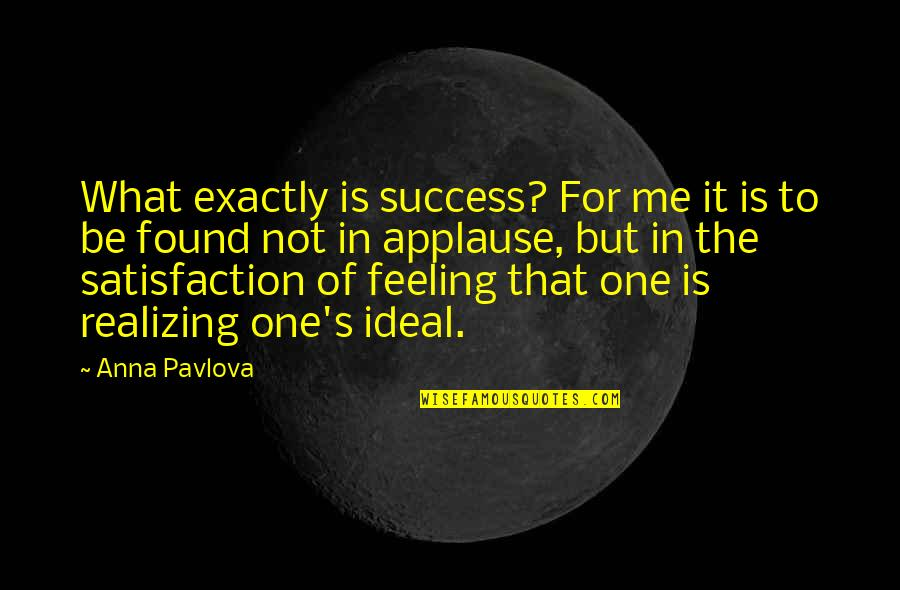 Realizing You Found The One Quotes By Anna Pavlova: What exactly is success? For me it is