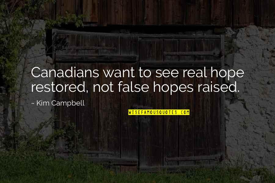 Realizing You Found The One Quotes By Kim Campbell: Canadians want to see real hope restored, not
