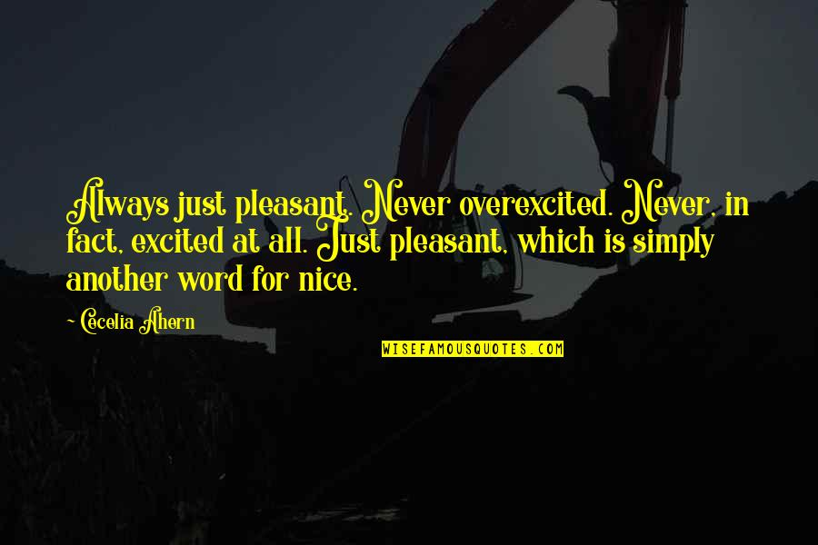 Reallionaire Quotes By Cecelia Ahern: Always just pleasant. Never overexcited. Never, in fact,