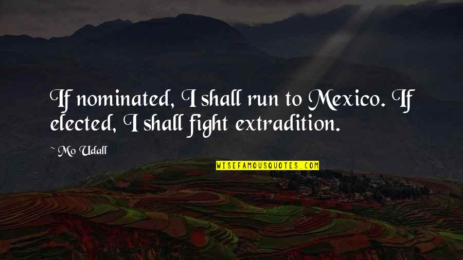 Reallionaire Quotes By Mo Udall: If nominated, I shall run to Mexico. If