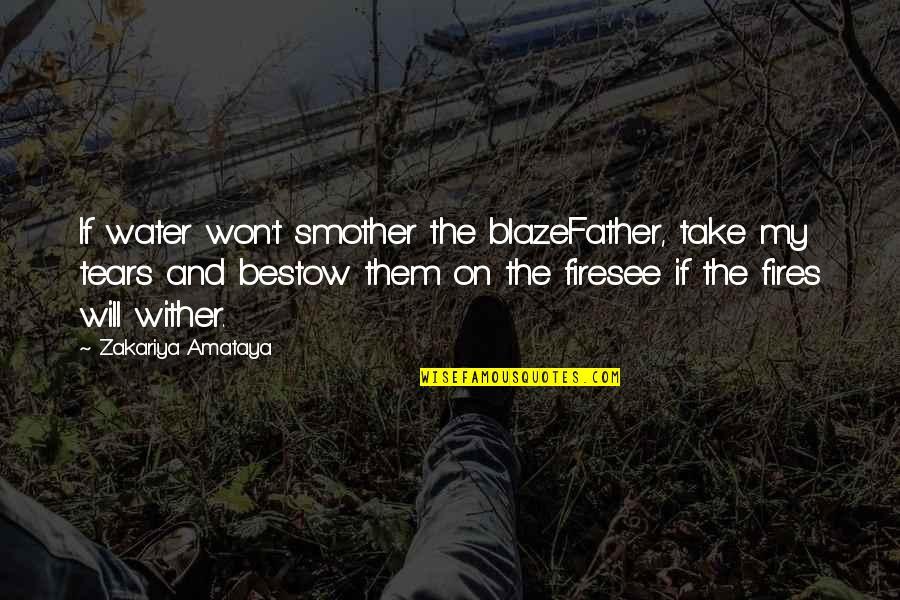 Reallionaire Quotes By Zakariya Amataya: If water won't smother the blazeFather, take my
