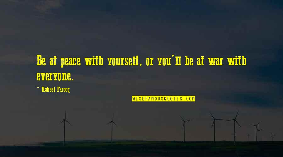 Really Cool War Quotes By Raheel Farooq: Be at peace with yourself, or you'll be