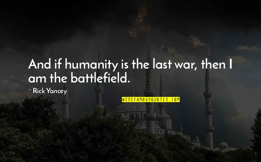 Really Cool War Quotes By Rick Yancey: And if humanity is the last war, then
