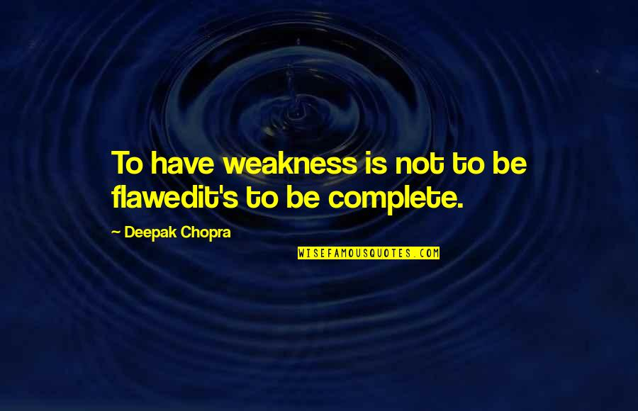 Really Good Anime Quotes By Deepak Chopra: To have weakness is not to be flawedit's