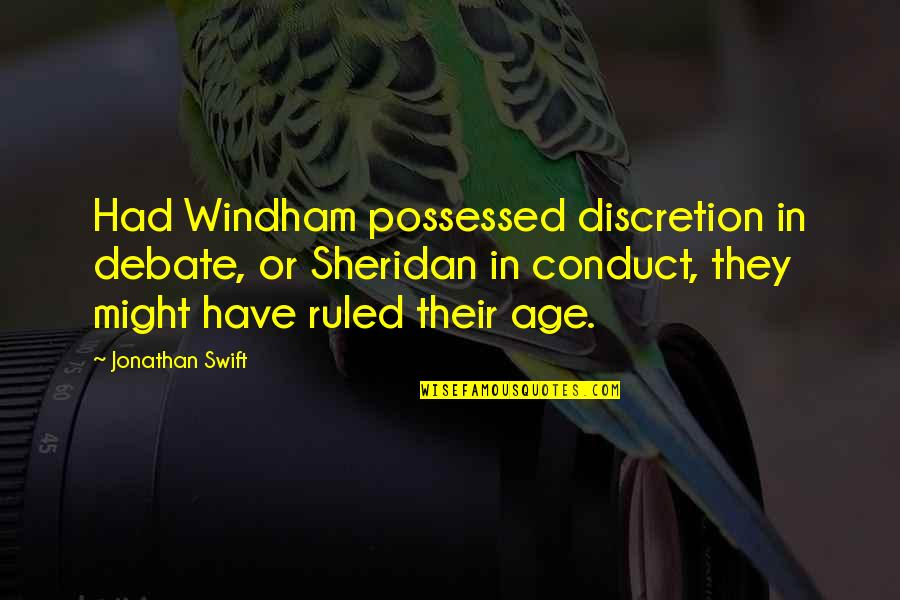 Really Good Anime Quotes By Jonathan Swift: Had Windham possessed discretion in debate, or Sheridan