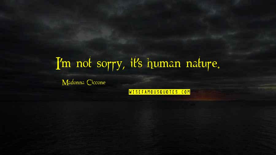 Really Good Anime Quotes By Madonna Ciccone: I'm not sorry, it's human nature.