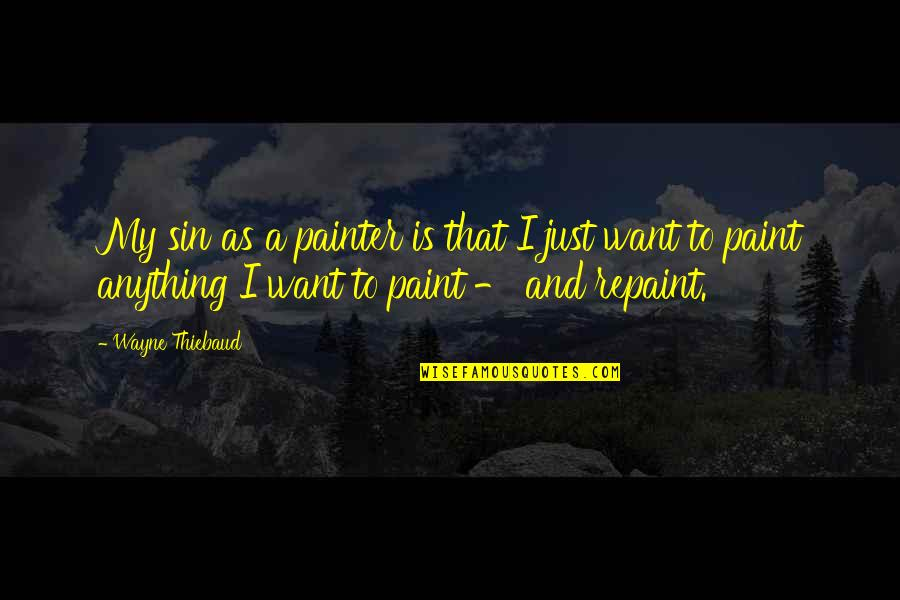 Really Good Anime Quotes By Wayne Thiebaud: My sin as a painter is that I